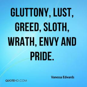 Vanessa Edwards  - Gluttony, lust, greed, sloth, wrath, envy and pride.