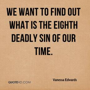 Vanessa Edwards  - We want to find out what is the eighth deadly sin of our time.