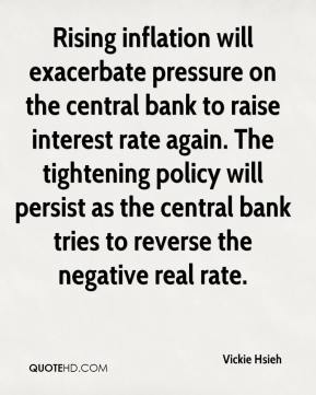 Vickie Hsieh  - Rising inflation will exacerbate pressure on the central bank to raise interest rate again. The tightening policy will persist as the central bank tries to reverse the negative real rate.