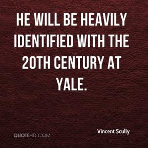 He will be heavily identified with the 20th century at Yale.