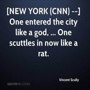 Vincent Scully  - [NEW YORK (CNN) --] One entered the city like a god, ... One scuttles in now like a rat.