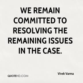 Vivek Varma  - We remain committed to resolving the remaining issues in the case.