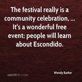 Wendy Barker  - The festival really is a community celebration, ... It's a wonderful free event; people will learn about Escondido.