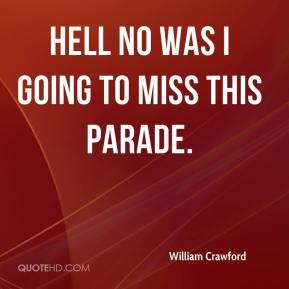 William Crawford  - Hell no was I going to miss this parade.