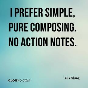 Yu Zhiliang  - I prefer simple, pure composing. No action notes.