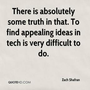 Zach Shafran  - There is absolutely some truth in that. To find appealing ideas in tech is very difficult to do.