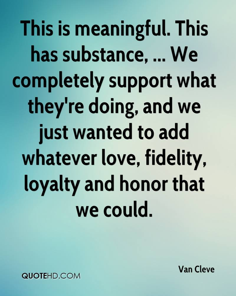 This is meaningful. This has substance, ... We completely support what they're doing, and we just wanted to add whatever love, fidelity, loyalty and honor that we could.