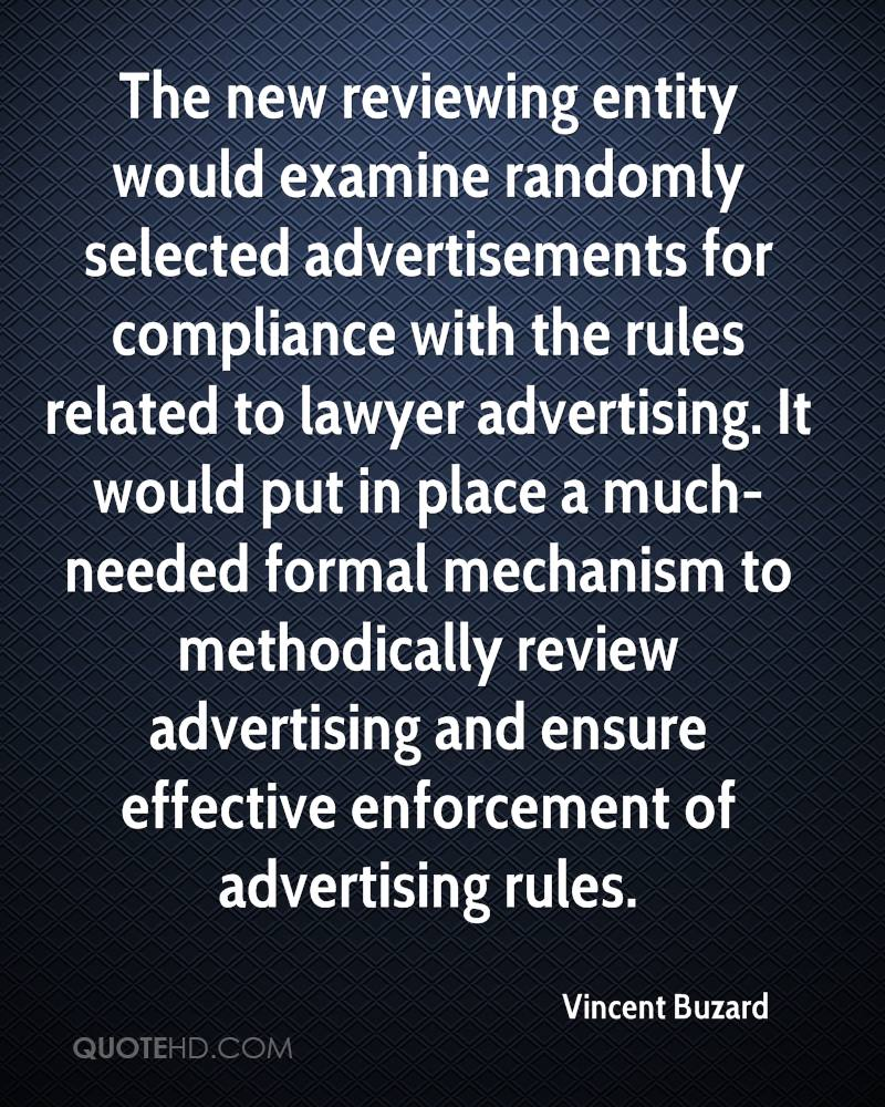 The new reviewing entity would examine randomly selected advertisements for compliance with the rules related to lawyer advertising. It would put in place a much-needed formal mechanism to methodically review advertising and ensure effective enforcement of advertising rules.
