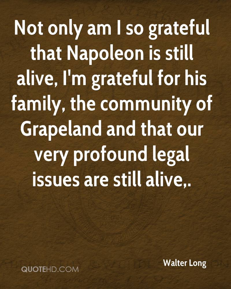 Not only am I so grateful that Napoleon is still alive, I'm grateful for his family, the community of Grapeland and that our very profound legal issues are still alive.