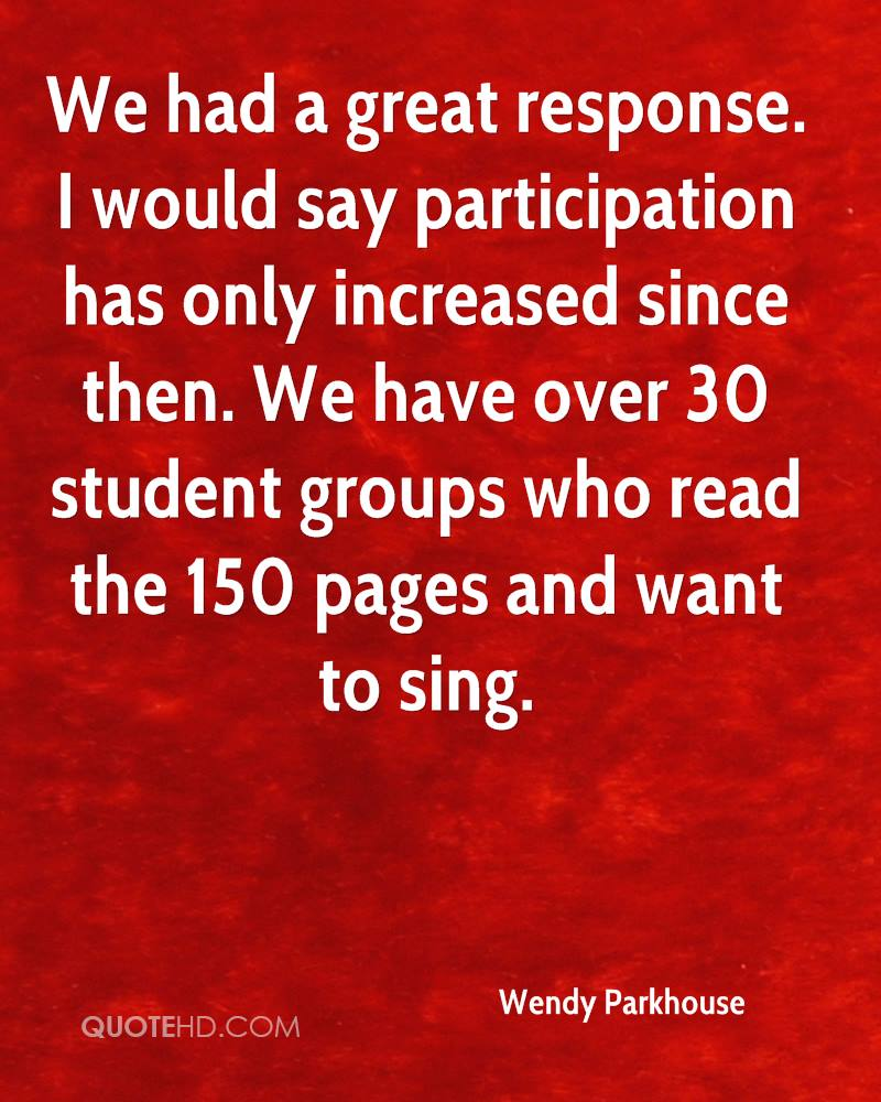 We had a great response. I would say participation has only increased since then. We have over 30 student groups who read the 150 pages and want to sing.