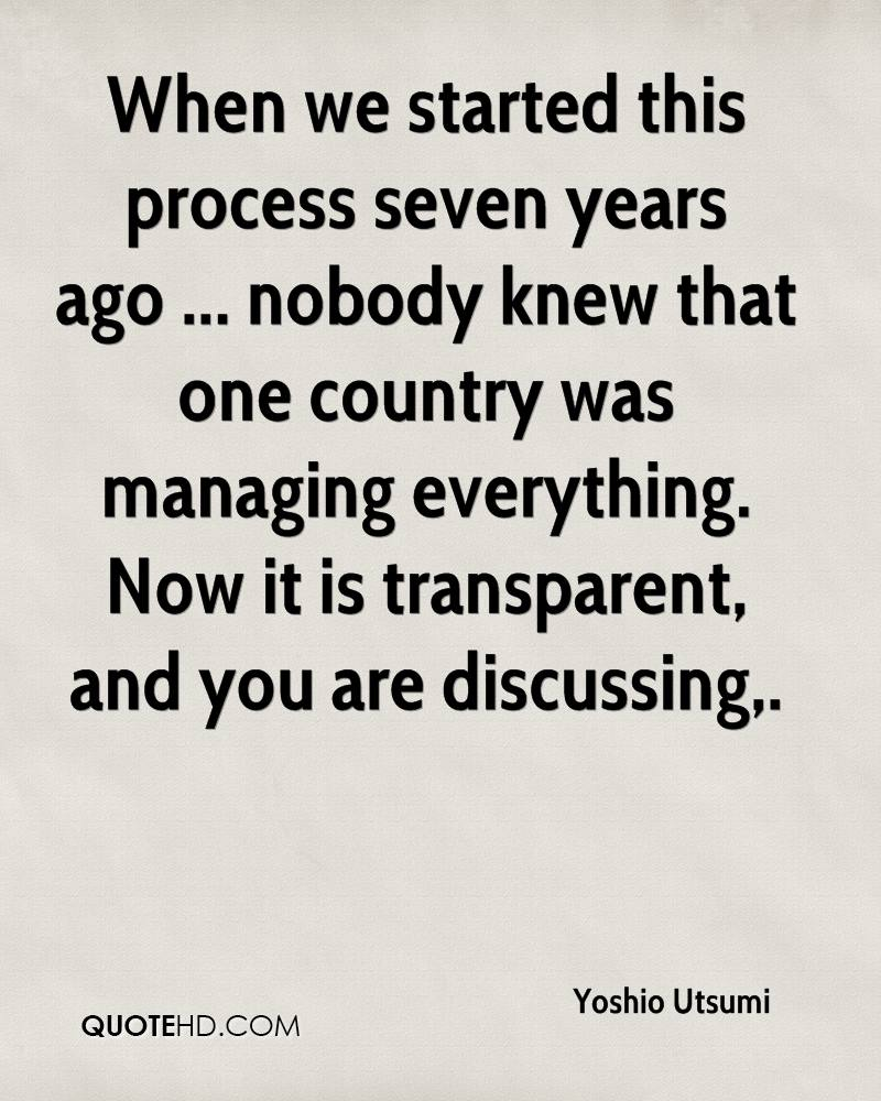 When we started this process seven years ago ... nobody knew that one country was managing everything. Now it is transparent, and you are discussing.
