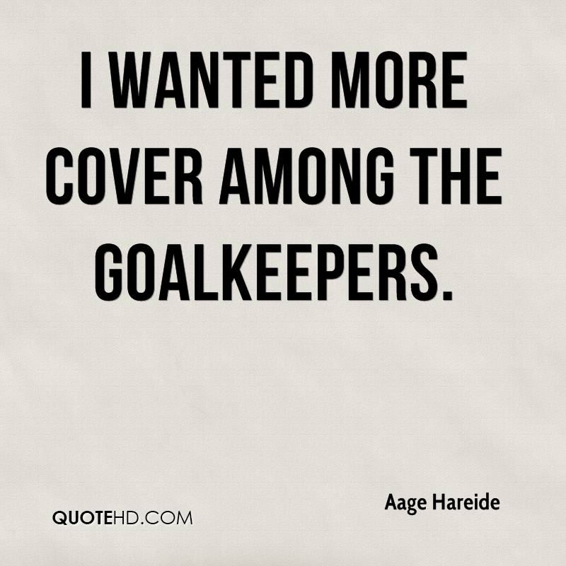 I wanted more cover among the goalkeepers.