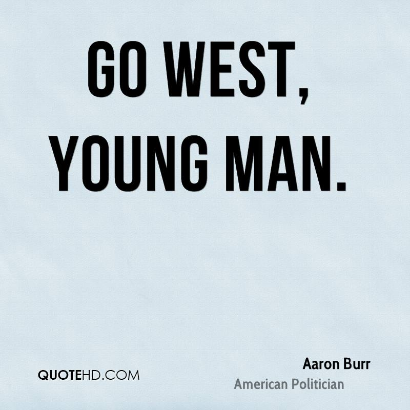 Go West, young man.