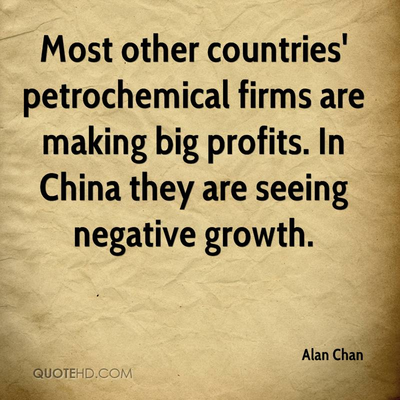Most other countries' petrochemical firms are making big profits. In China they are seeing negative growth.