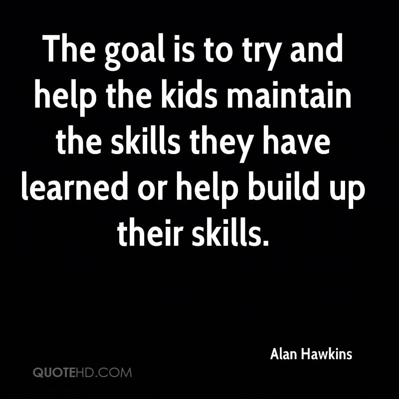 The goal is to try and help the kids maintain the skills they have learned or help build up their skills.