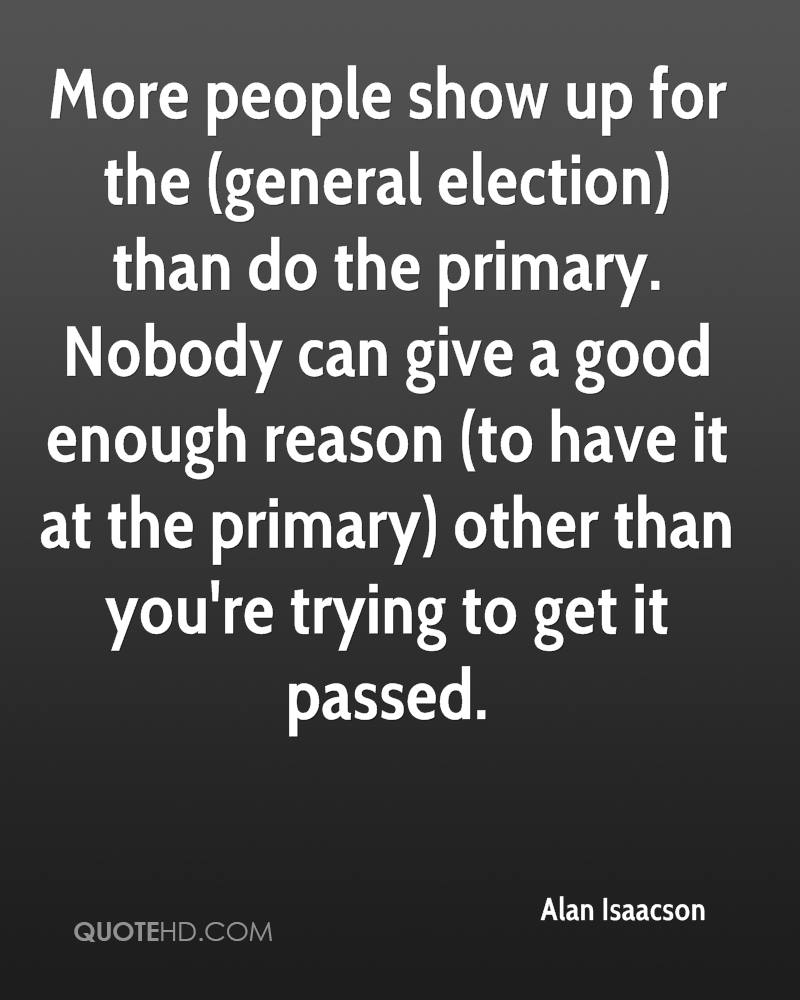 More people show up for the (general election) than do the primary. Nobody can give a good enough reason (to have it at the primary) other than you're trying to get it passed.