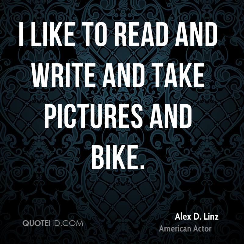 I like to read and write and take pictures and bike.