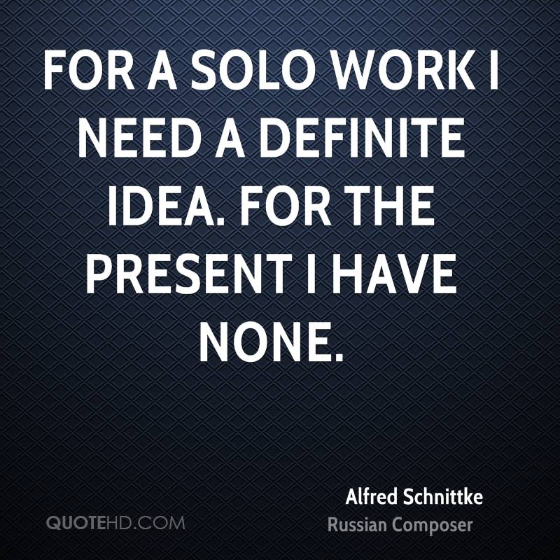 For a solo work I need a definite idea. For the present I have none.
