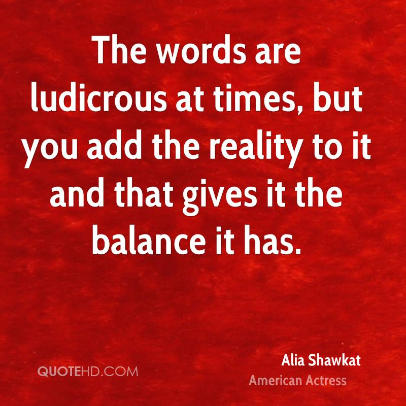 The words are ludicrous at times, but you add the reality to it and that gives it the balance it has.