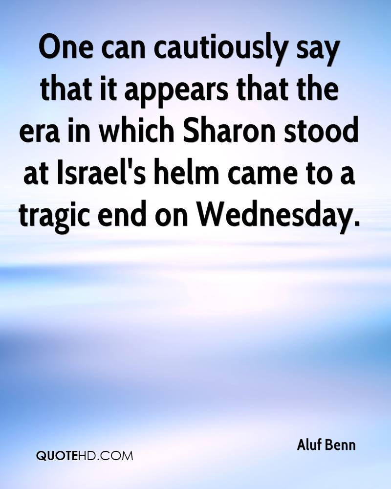 One can cautiously say that it appears that the era in which Sharon stood at Israel's helm came to a tragic end on Wednesday.