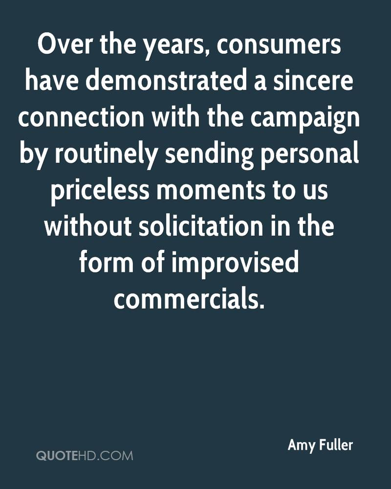 Over the years, consumers have demonstrated a sincere connection with the campaign by routinely sending personal priceless moments to us without solicitation in the form of improvised commercials.