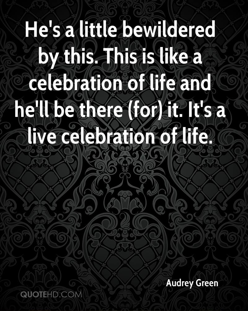 Celebration Of Life Quotes Audrey Green Life Quotes  Quotehd