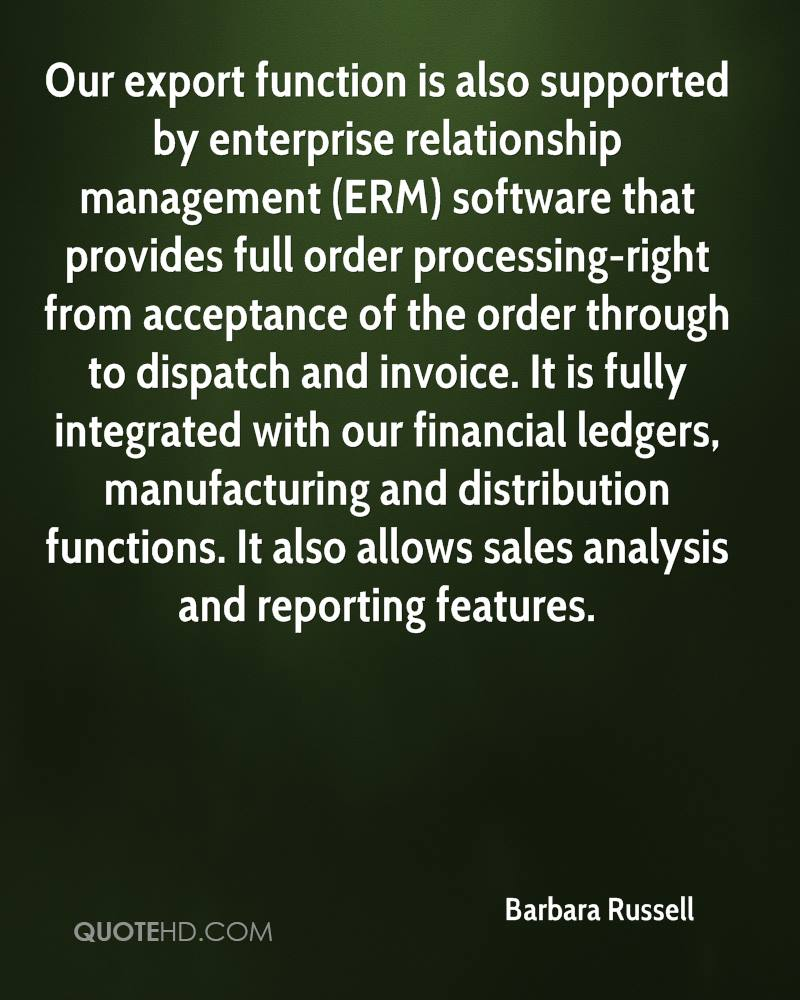 Our export function is also supported by enterprise relationship management (ERM) software that provides full order processing-right from acceptance of the order through to dispatch and invoice. It is fully integrated with our financial ledgers, manufacturing and distribution functions. It also allows sales analysis and reporting features.