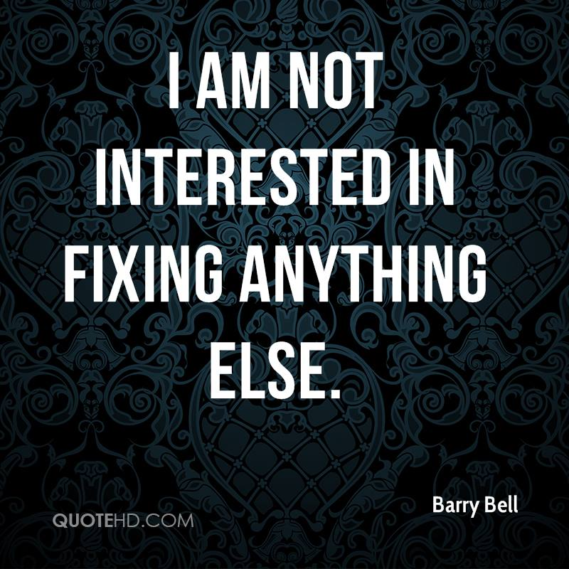 I am not interested in fixing anything else.