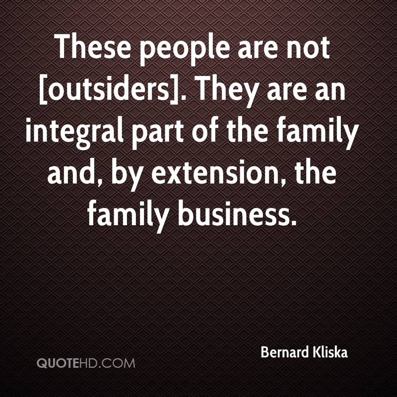 These people are not [outsiders]. They are an integral part of the family and, by extension, the family business.