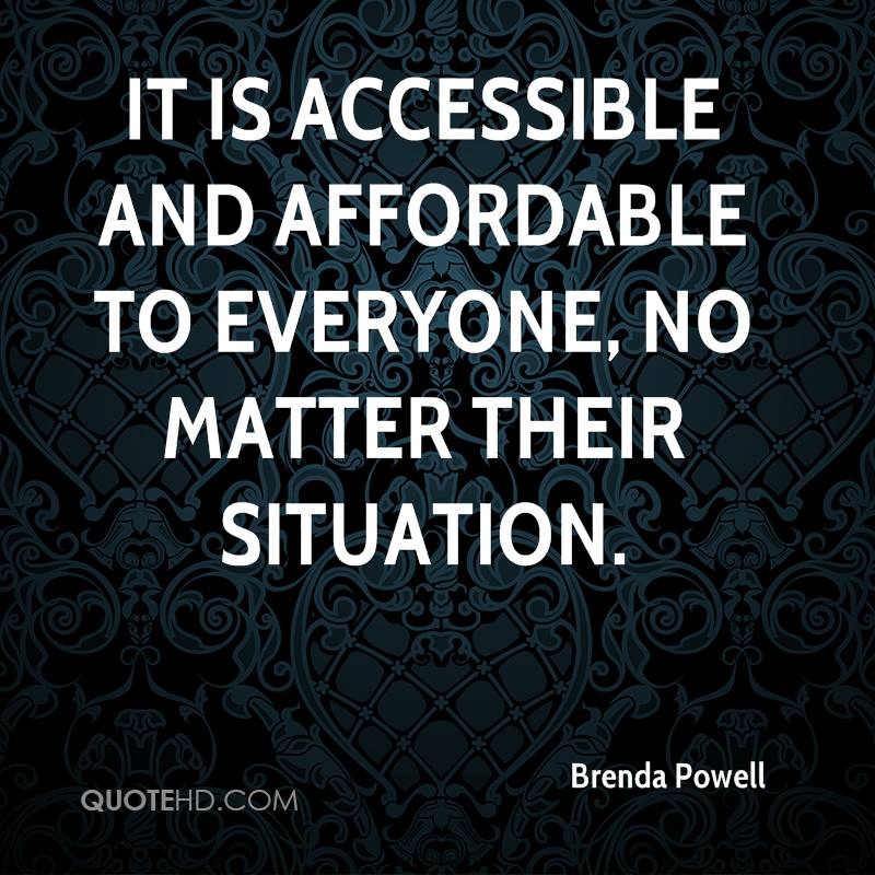 It is accessible and affordable to everyone, no matter their situation.