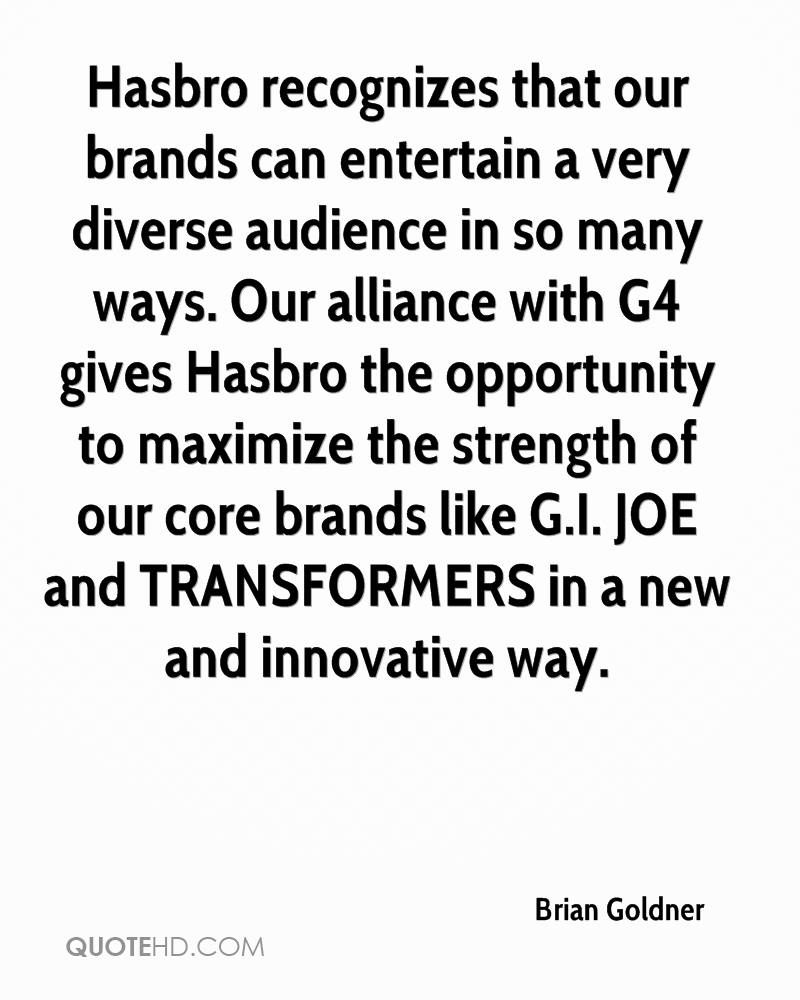 Hasbro recognizes that our brands can entertain a very diverse audience in so many ways. Our alliance with G4 gives Hasbro the opportunity to maximize the strength of our core brands like G.I. JOE and TRANSFORMERS in a new and innovative way.