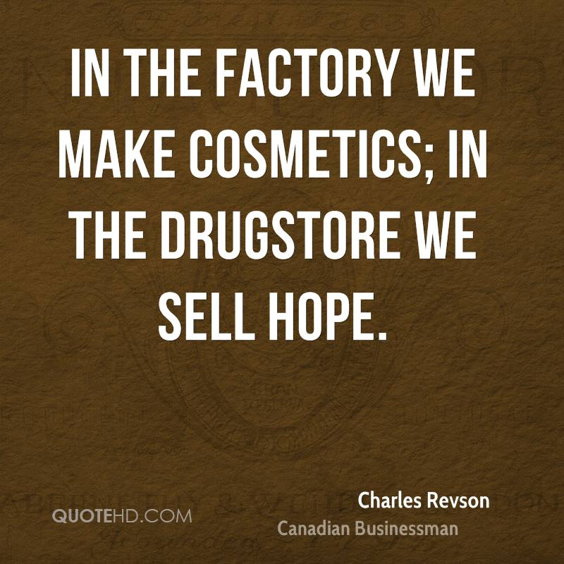 In the factory we make cosmetics; in the drugstore we sell hope.