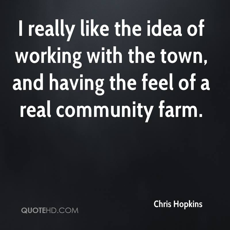 I really like the idea of working with the town, and having the feel of a real community farm.