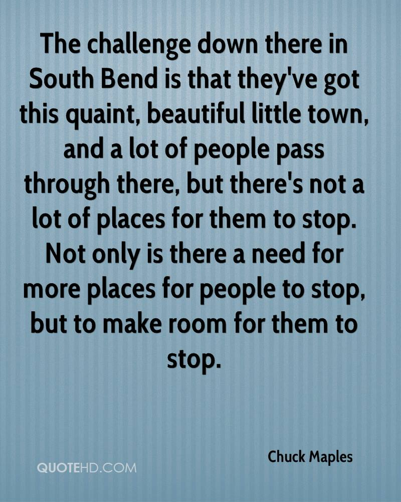 The challenge down there in South Bend is that they've got this quaint, beautiful little town, and a lot of people pass through there, but there's not a lot of places for them to stop. Not only is there a need for more places for people to stop, but to make room for them to stop.