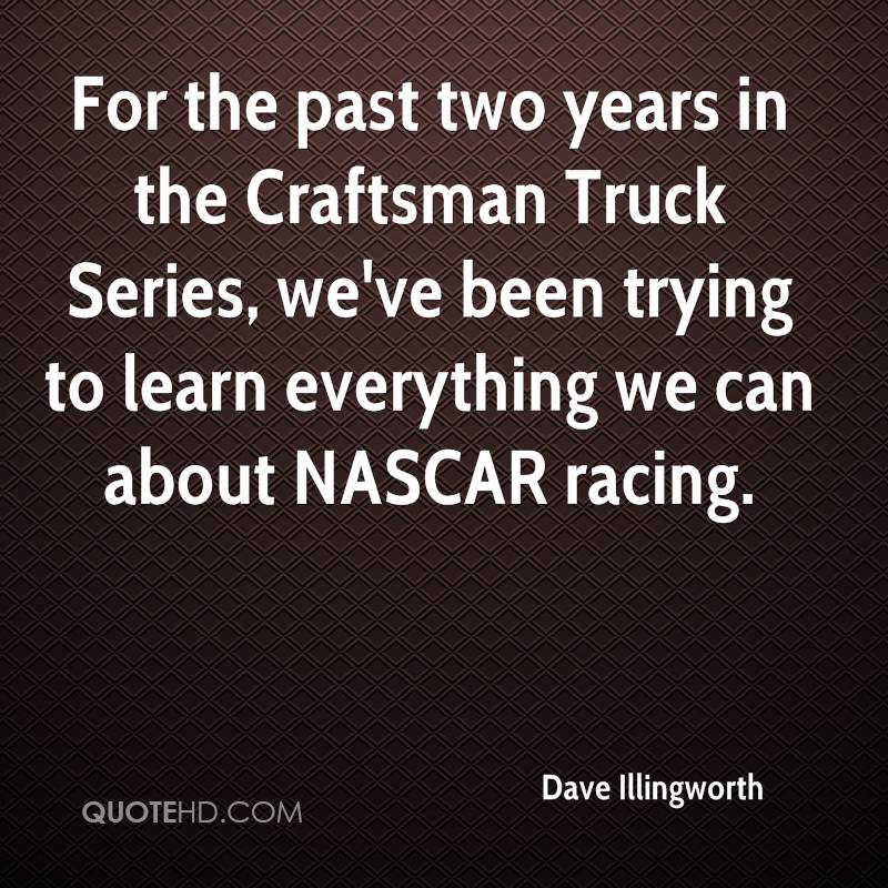 For the past two years in the Craftsman Truck Series, we've been trying to learn everything we can about NASCAR racing.