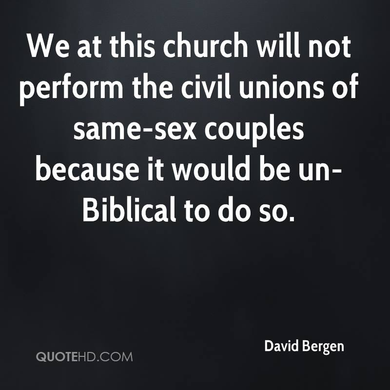 We at this church will not perform the civil unions of same-sex couples because it would be un-Biblical to do so.