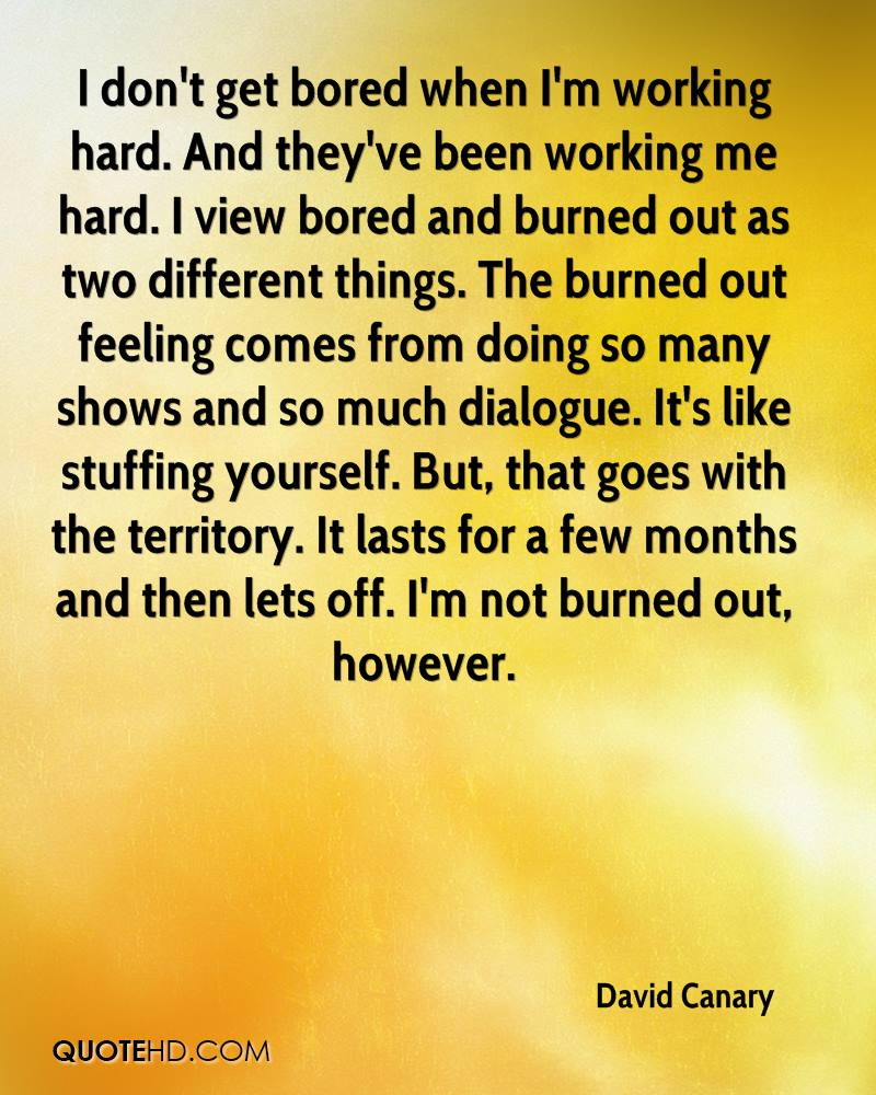 david canary quotes quotehd i don t get bored when i m working hard and they