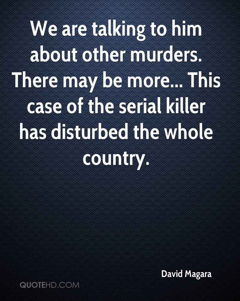 We are talking to him about other murders. There may be more... This case of the serial killer has disturbed the whole country.