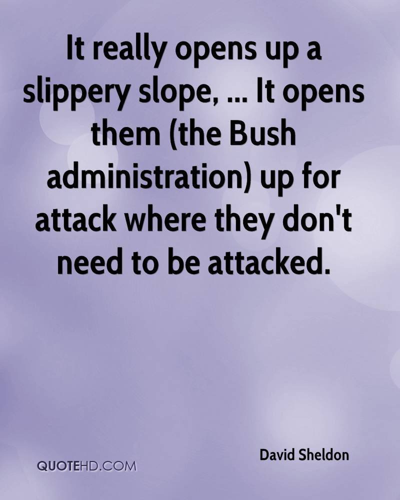 It really opens up a slippery slope, ... It opens them (the Bush administration) up for attack where they don't need to be attacked.