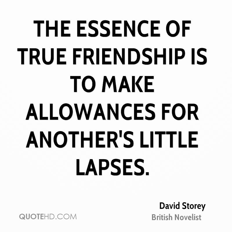 The essence of true friendship is to make allowances for another's little lapses.