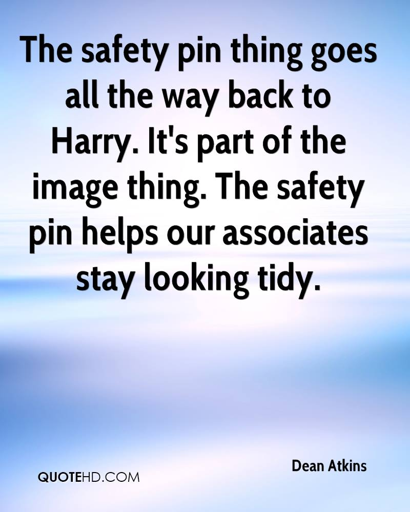 The safety pin thing goes all the way back to Harry. It's part of the image thing. The safety pin helps our associates stay looking tidy.