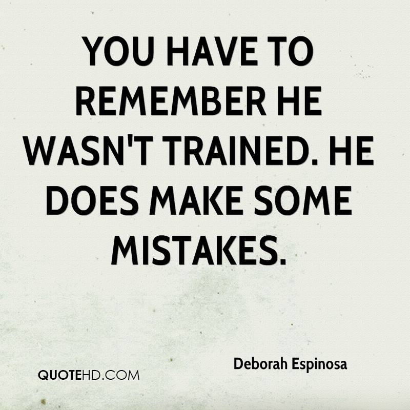You have to remember he wasn't trained. He does make some mistakes.