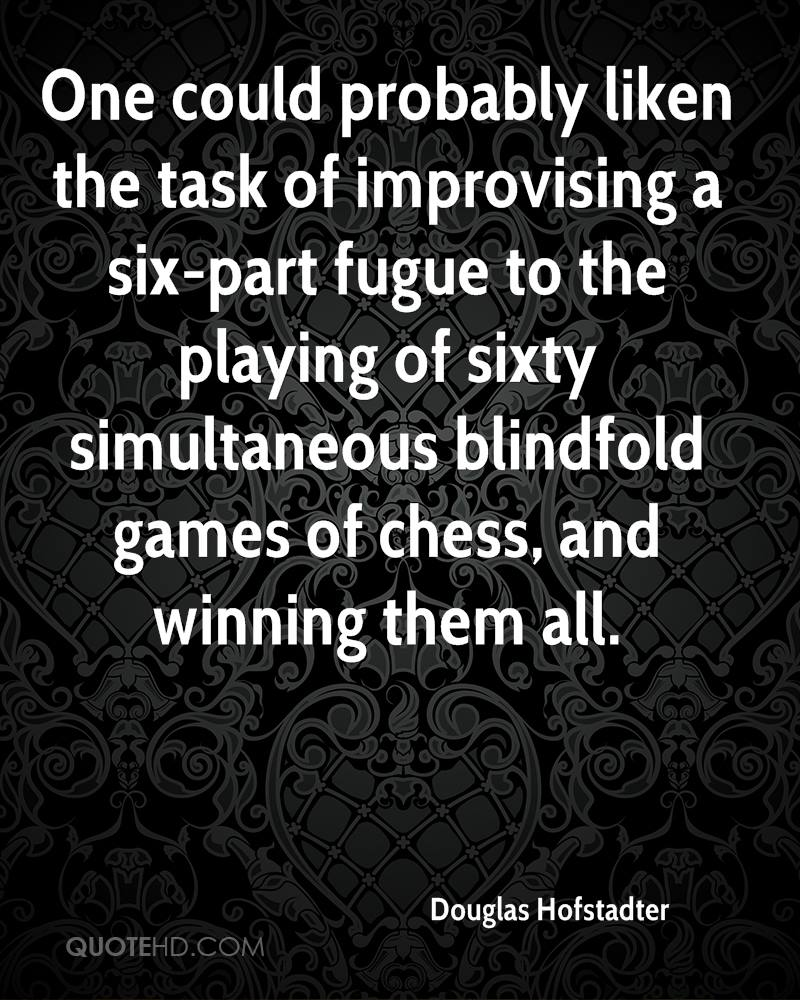 One could probably liken the task of improvising a six-part fugue to the playing of sixty simultaneous blindfold games of chess, and winning them all.