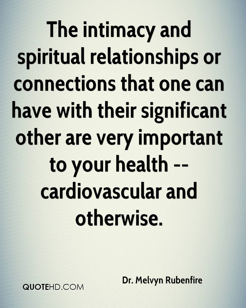 The intimacy and spiritual relationships or connections that one can have with their significant other are very important to your health -- cardiovascular and otherwise.