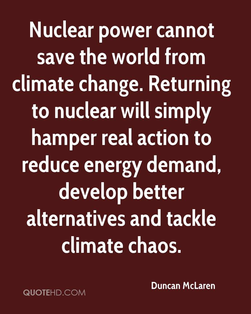 Nuclear power cannot save the world from climate change. Returning to nuclear will simply hamper real action to reduce energy demand, develop better alternatives and tackle climate chaos.