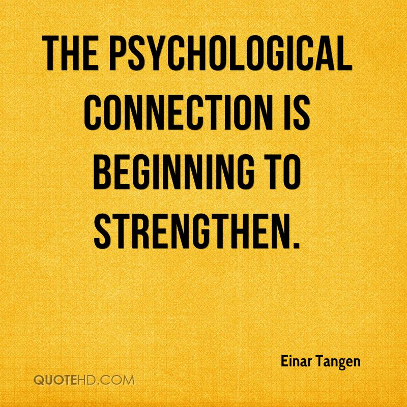 The psychological connection is beginning to strengthen.