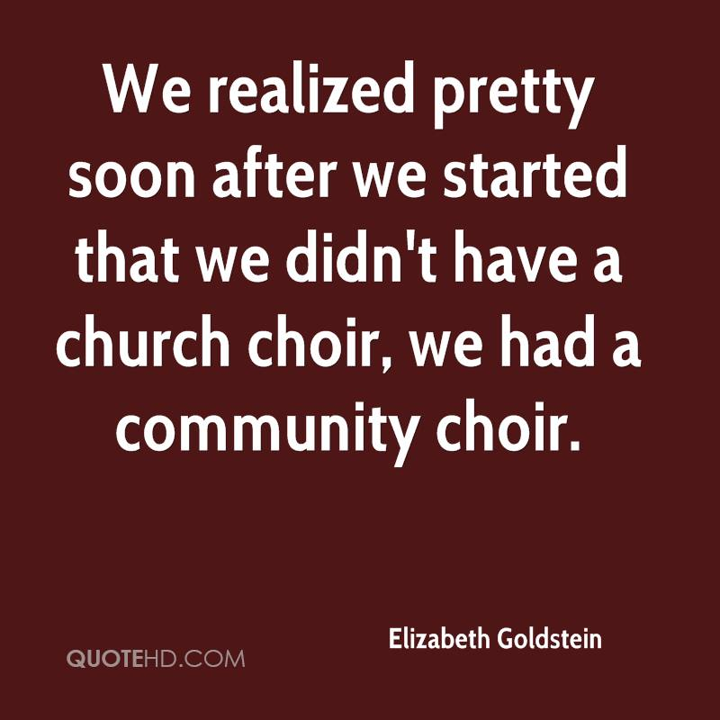 We realized pretty soon after we started that we didn't have a church choir, we had a community choir.