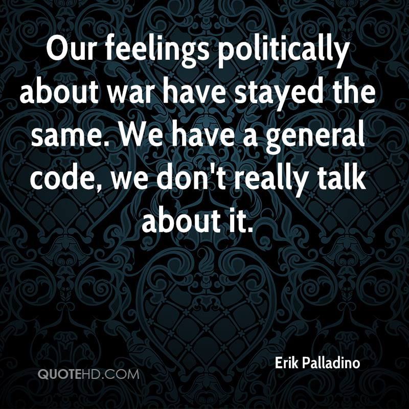 Our feelings politically about war have stayed the same. We have a general code, we don't really talk about it.