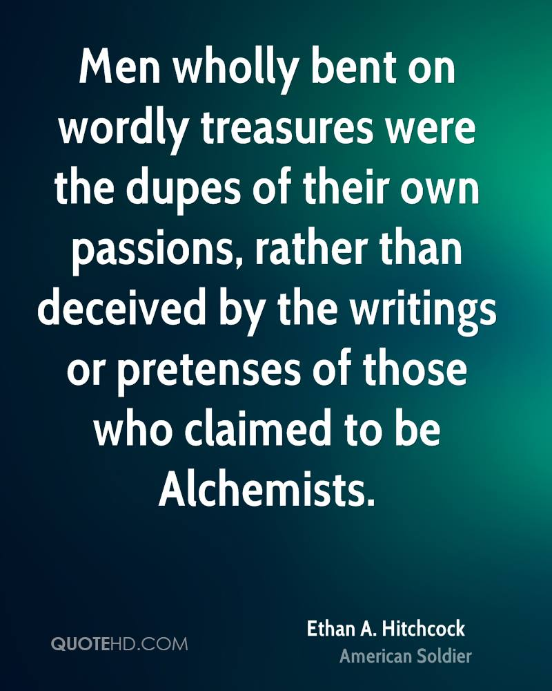 Men wholly bent on wordly treasures were the dupes of their own passions, rather than deceived by the writings or pretenses of those who claimed to be Alchemists.