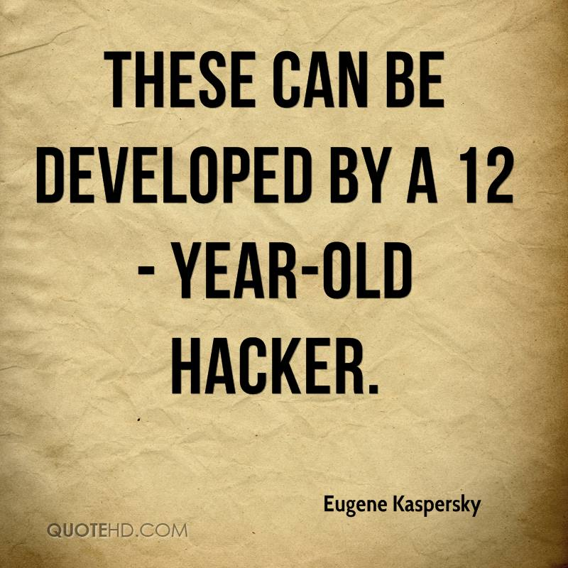 These can be developed by a 12- year-old hacker.